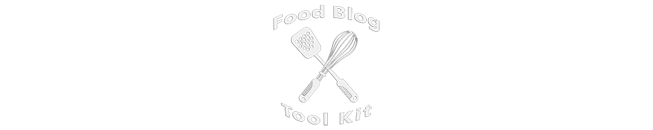 Food Blog Tool Kit